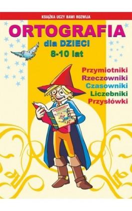 Ortografia dla dzieci 8-10 lat - Iwona Kowalska - Ebook - 978-83-7774-507-6