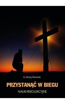 Przystanąć w biegu - Dionizy Pietrusiński - Ebook - 978-83-8101-111-2