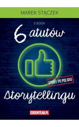 Sześć atutów storytellingu - Marek Stączek - Audiobook - 978-83-61485-31-5