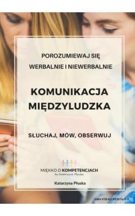 Komunikacja międzyludzka. Słuchaj, mów, obserwuj - Katarzyna Płuska - Ebook - 978-83-953976-1-5