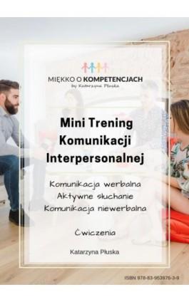Mini Trening Komunikacji Interpersonalnej. Ćwiczenia - Katarzyna Płuska - Ebook - 978-83-953976-3-9