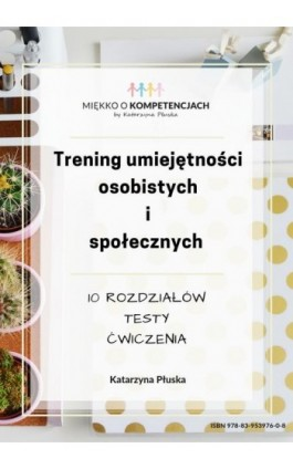 Trening umiejętności osobistych i społecznych. Testy, ćwiczenia - Katarzyna Płuska - Ebook - 978-83-953976-0-8