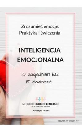 Inteligencja emocjonalna. Zrozumieć emocje. Praktyka i ćwiczenia - Katarzyna Płuska - Ebook - 978-83-953976-2-2