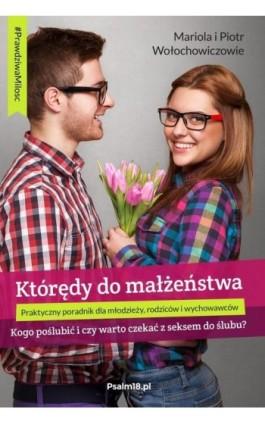 KTÓRĘDY DO MAŁŻEŃSTWA - kogo poślubić i czy warto czekać z seksem do ślubu? - Mariola Wołochowicz - Ebook - 978-83-946935-7-2