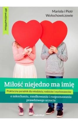 MIŁOŚĆ NIEJEDNO MA IMIĘ - o zakochaniu, randkowaniu i rozpoznawaniu prawdziwego uczucia - Mariola Wołochowicz - Ebook - 978-83-946-9358-9