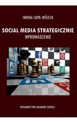 Social Media strategicznie wprowadzenie - Iwona Lupa-Wójcik - Ebook - 978-83-65929-58-7