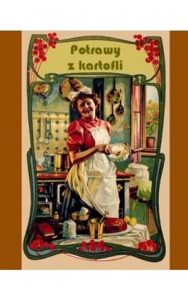 Potrawy z kartofli - Elżbieta Kiewnarska - Ebook - 978-83-7950-457-2
