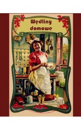 Wędliny domowe. Solenie, wędzenie i marynowanie mięsiwa - Elżbieta Kiewnarska - Ebook - 978-83-7950-458-9