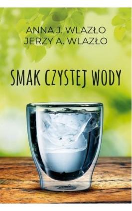 Smak czystej wody - Anna Wlazło - Ebook - 978-83-276-4323-0