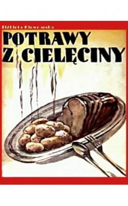 Potrawy z cielęciny - Elżbieta Kiewnarska - Ebook - 978-83-7950-499-2