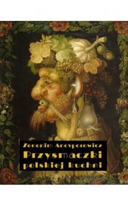 Przysmaczki polskiej kuchni - Zenonim Ancyporowicz - Ebook - 978-83-7950-488-6