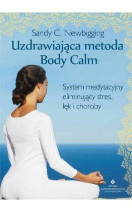Uzdrawiająca metoda Body Calm - Sandy C. Newbigging - Ebook - 978-83-7377-828-3