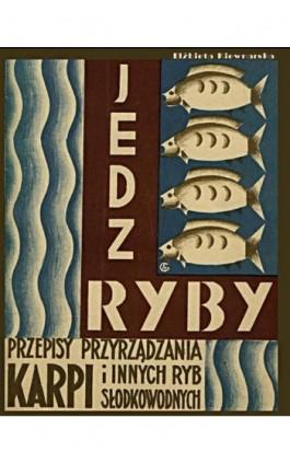 Jedz ryby. Przepisy przyrządzania karpia i innych ryb słodkowodnych. - Elżbieta Kiewnarska - Ebook - 978-83-7950-494-7