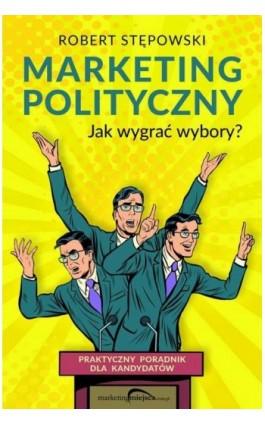 Marketing polityczny - Robert Stępowski - Ebook - 978-83-953978-0-6