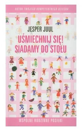 Uśmiechnij się Siadamy do stołu - Jesper Juul - Ebook - 978-83-62445-12-7