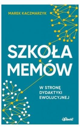 Szkoła memów - Marek Kaczmarzyk - Ebook - 978-83-65532-29-9