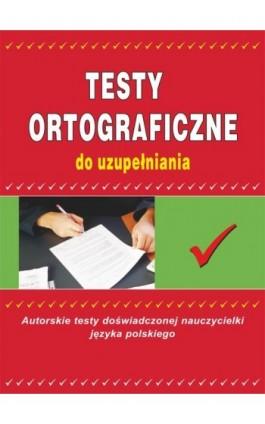 Testy ortograficzne do uzupełniania - Maria Mameła - Ebook - 978-83-7774-536-6