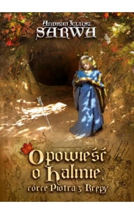 Opowieść o Halinie, córce Piotra z Krępy. Legenda sandomierska - Andrzej Juliusz Sarwa - Ebook - 978-83-8064-764-0