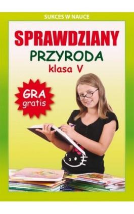 Sprawdziany. Przyroda. Klasa V. Sukces w nauce - Grzegorz Wrocławski - Ebook - 978-83-7898-373-6