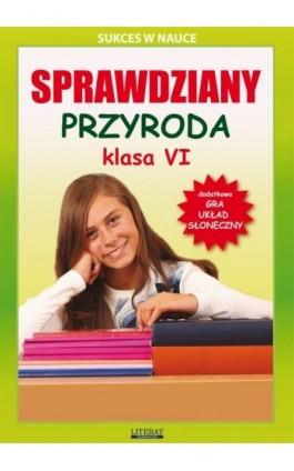 Sprawdziany Przyroda Klasa VI Sukces w nauce - Grzegorz Wrocławski - Ebook - 978-83-7898-443-6