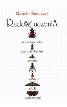Radość uczenia - Elżbieta Ślusarczyk - Ebook - 978-83-89284-47-1