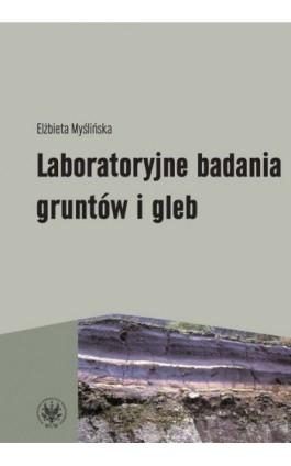 Laboratoryjne badania gruntów i gleb (wydanie 2) - Elżbieta Myślińska - Ebook - 978-83-235-1194-6