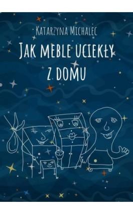 Jak meble uciekły z domu - Katarzyna Michalec - Ebook - 978-83-7859-871-8