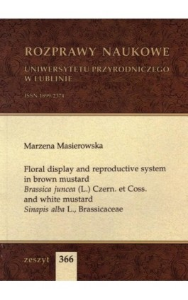 Floral display and reproductive system in brown mustard Brassica juncea (L.) Czern. et Coss. and white mustard Sinapis alba L.,  - Marzena Masierowska - Ebook