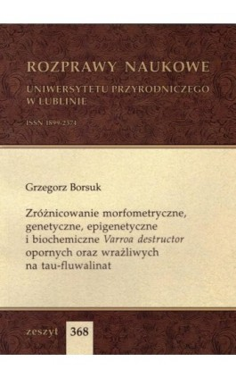 Zróżnicowanie morfometryczne, genetyczne, epigenetyczne i biochemiczne Varroa destructor opornych oraz wrażliwych na tau-fluwali - Grzegorz Borsuk - Ebook