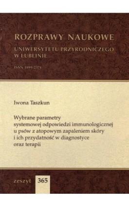 Wybrane parametry systemowej odpowiedzi immunologicznej u psów z atopowym zapaleniem skóry i ich przydatność w diagnostyce oraz  - Iwona Taszkun - Ebook