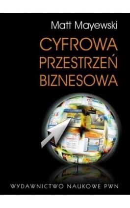 Cyfrowa przestrzeń biznesowa - Matt Mayewski - Ebook - 978-83-01-16683-0
