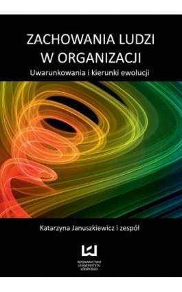 Zachowania ludzi w organizacji. Uwarunkowania i kierunki ewolucji - Ebook - 978-83-7525-698-7
