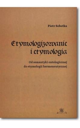 Etymologizowanie i etymologia - Piotr Sobotka - Ebook - 978-83-7798-326-3