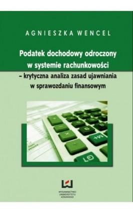 Podatek dochodowy odroczony w systemie rachunkowości - krytyczna analiza zasad ujawniania w sprawozdaniu finansowym - Agnieszka Wencel - Ebook - 978-83-7525-665-9
