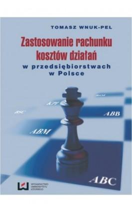 Zastosowanie rachunku kosztów działań w przedsiębiorstwach w Polsce Wydanie II - Tomasz Wnuk-Pel - Ebook - 978-83-7525-676-5
