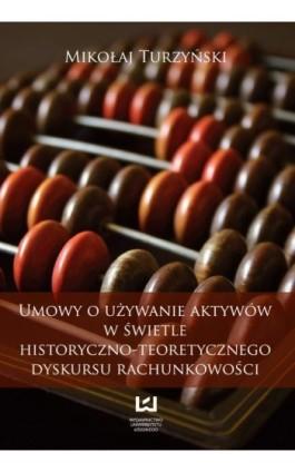 Umowy o używanie aktywów w świetle historyczno-teoretycznego dyskursu rachunkowości - Mikołaj Turzyński - Ebook - 978-83-7525-702-1