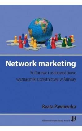 Network marketing. Kulturowe i osobowościowe wyznaczniki uczestnictwa w Amway - Beata Pawłowska - Ebook - 978-83-7525-600-0