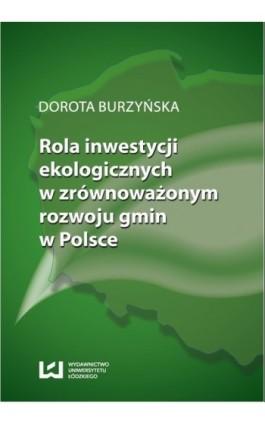Rola inwestycji ekologicznych w zrównoważonym rozwoju gmin w Polsce - Dorota Burzyńska - Ebook - 978-83-7525-696-3