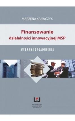 Finansowanie działalności innowacyjnej MŚP. Wybrane zagadnienia - Marzena Krawczyk - Ebook - 978-83-7525-719-9