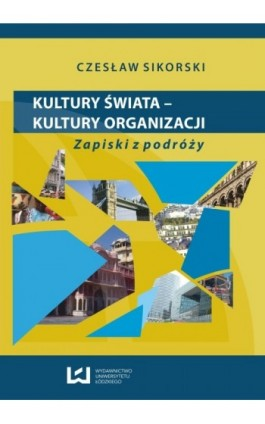 Kultury świata - kultury organizacji. Zapiski z podróży - Czesław Sikorski - Ebook - 978-83-7525-723-6