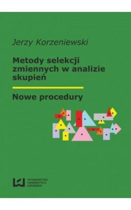 Metody selekcji zmiennych w analizie skupień. Nowe procedury - Jerzy Korzeniewski - Ebook - 978-83-7525-695-6
