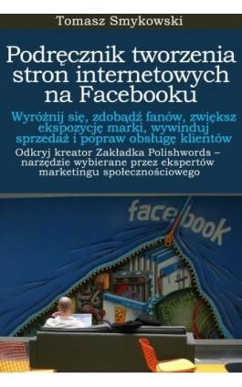 Podręcznik tworzenia stron internetowych na Facebooku - Tomasz Smykowski - Ebook - 978-83-933516-1-9