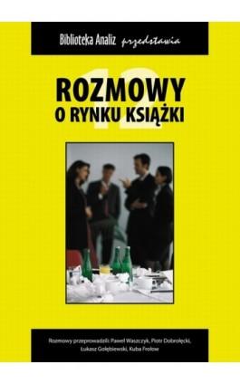 Rozmowy o rynku książki 12 - Piotr Dobrołęcki - Ebook - 978-83-62948-98-7