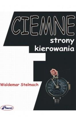 Ciemne strony kierowania - Waldemar Stelmach - Ebook - 978-83-7488-005-3