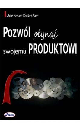 Pozwól płynąć swojemu produktowi - Joanna Czerska - Ebook - 978-83-7488-036-7