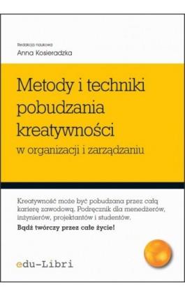 Metody i techniki pobudzania kreatywności w organizacji i zarządzaniu - Iwona Głażewska - Ebook - 978-83-63804-04-6