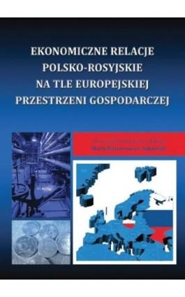 Ekonomiczne relacje polsko-rosyjskie na tle europejskiej przestrzeni gospodarczej - Ebook - 978-83-7246-739-3