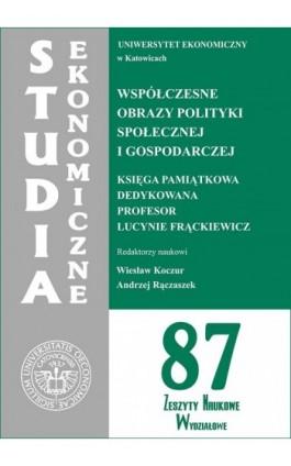 Współczesne obrazy polityki społecznej i gospodarczej. Księga pamiątkowa dedykowana Profesor Lucynie Frąckiewicz. SE 87 - Ebook - 978-83-7246-743-0