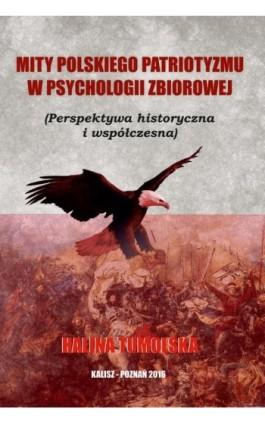 Mity polskiego patriotyzmu w psychologii zbiorowej (Perspektywa historyczna i współczesna) - Halina Tumolska - Ebook - 978-83-65096-36-4