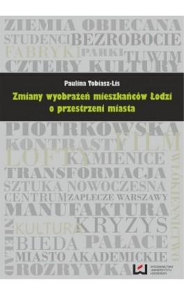 Zmiany wyobrażeń mieszkańców Łodzi o przestrzeni miasta - Paulina Tobiasz-Lis - Ebook - 978-83-7525-898-1